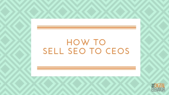 How to Sell SEO to CEOs