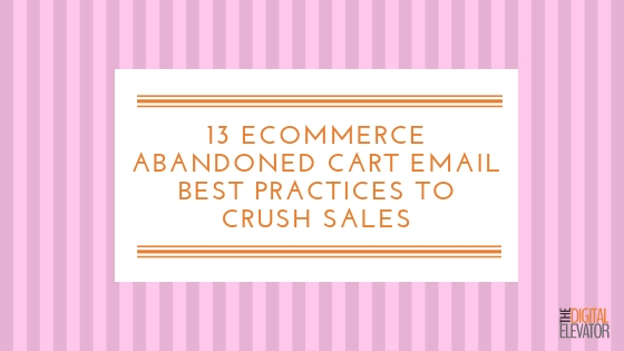 13 eCommerce Abandoned Cart Email Best Practices to Crush Sales