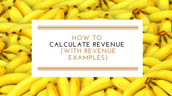 How to Calculate Revenue (With Revenue Examples)